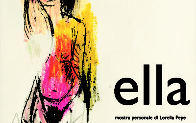 """""""Ella"""": mostra di Lorella Pepe"""